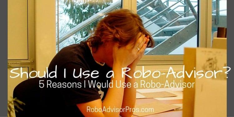 5 Reasons I Would Use a Robo-Advisor