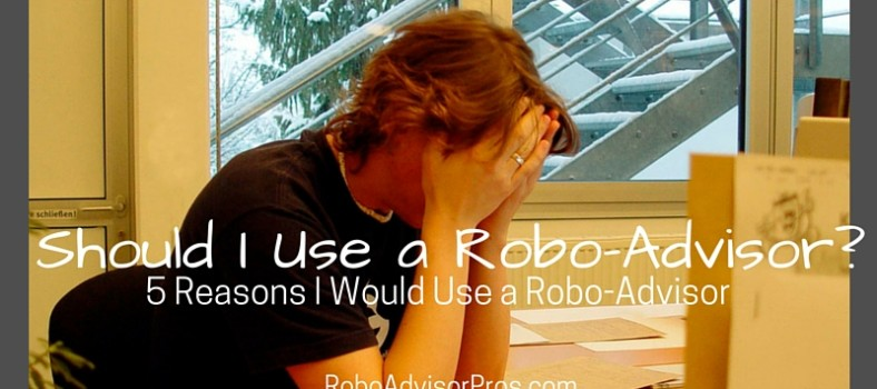 5 Reasons I Would Use a Robo-Advisor