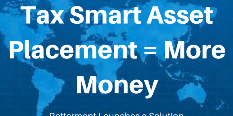 Tax Smart Asset Location Investment Placement - Is Betterment's solution for you?