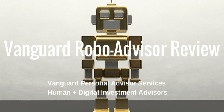 Vanguard Personal Investor Services - Robo Advisor Review - human + digital advice