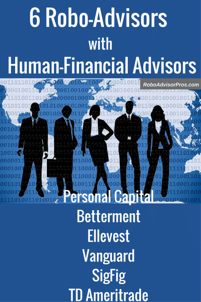6 robo-advisors with access to human financial advisors. Includes Personal Capital, Betterment, Ellevest + more.