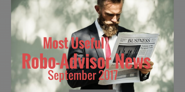 Robo-Advisor News September 2017. Updates about the future of robo's + financial advisors.