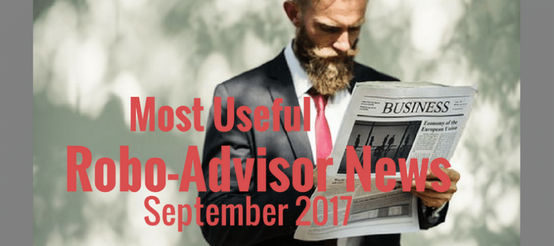 Robo-Advisor News September 2017. Updates about the future of robo's + financial advisors.