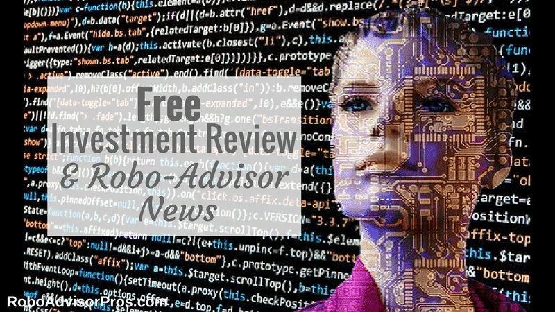 Free investment review + October 2017 robo-advisor fintech news