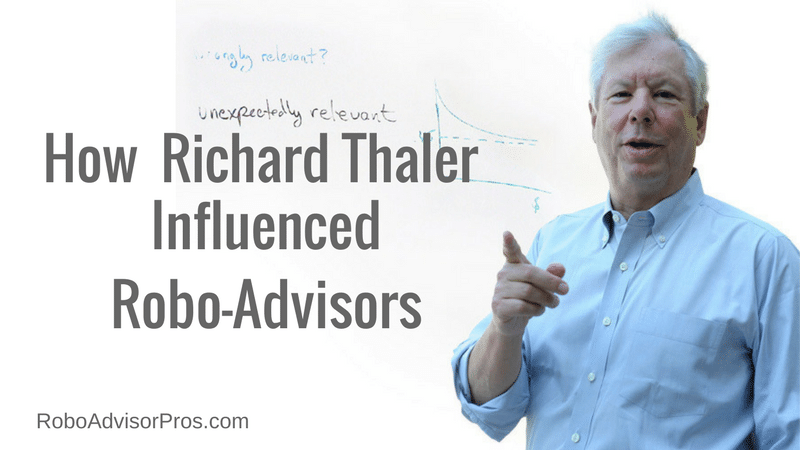 Nobel Prize winner Richard Thaler's ideas drive robo advisory policy + help investors to make better money decisions.