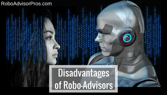 Cons of Robo-Advisors - There are disadvantages as well as advantages of robo financial advisors.