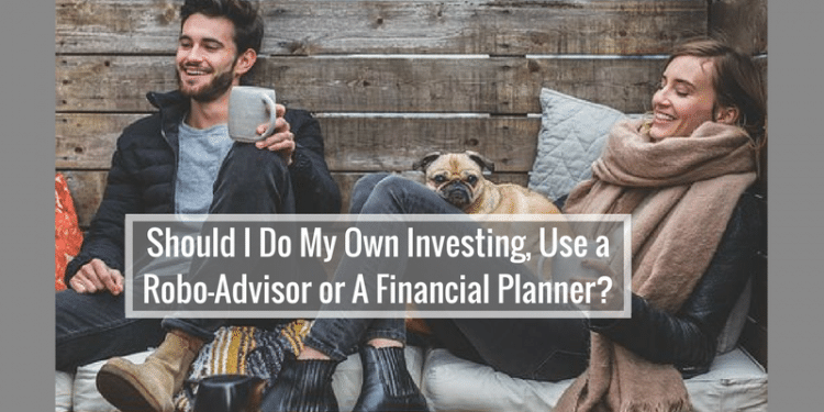 Robo-Adviser v Financial Advisor v DIY investing