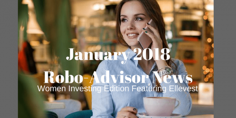 Robo-Adviser News - January 2018 - Ellevest Robo-Advisor for Women is Featured
