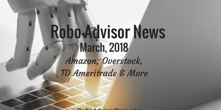 March 2018 robo-advisor news - Amazon, Overstock, TD Ameritrade + More