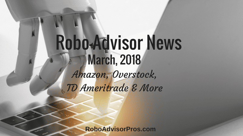 March 2018 robo-advisor news - Amazon, Overstock, TD Ameritrade + More