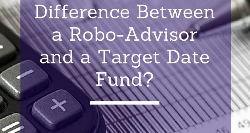 Robo adviser vs target date fund - Which is best for you?