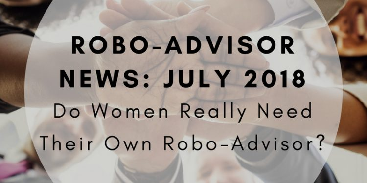 Robo-Advisor News July 2018 - U.S. Bancorp, WorthFM, Betterment, TIAA, Schwab + More