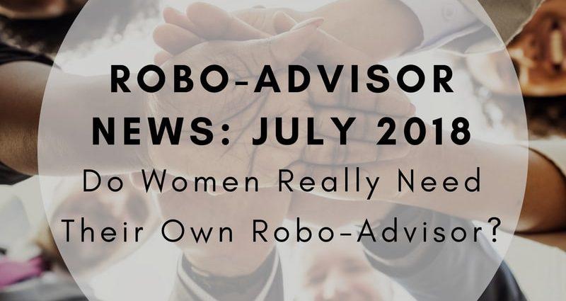 Robo-Advisor News July 2018 - U.S. Bancorp, WorthFM, Betterment, TIAA, Schwab + More