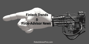 fintech trends + robo adviser news