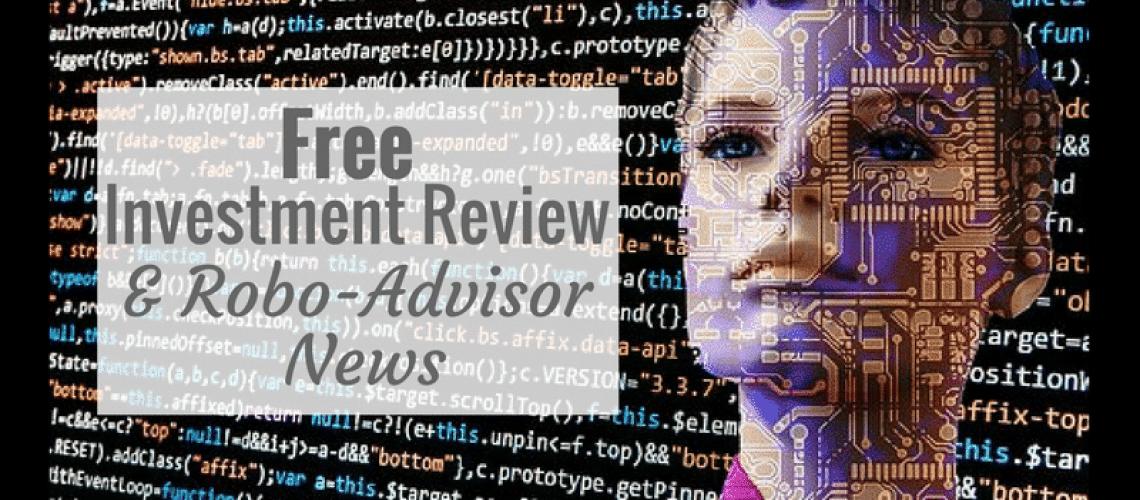 Free investment review + October 2017 robo-advisor fintech news