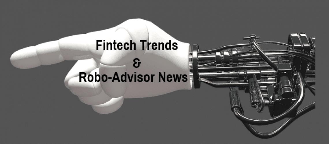 fintech trends + robo adviser news